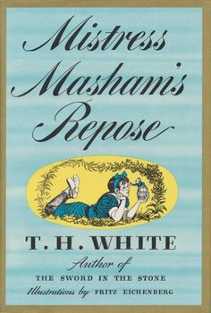 Mistress Masham's Repose by T.H. White - This book deserves to be much more widely known and read!