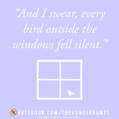 """...every bird outside the windows fell silent."" This is one of my favorite quotations from the #HungerGames trilogy! Find out how you can enter to win a hardcover edition of CATCHING FIRE with autographed bookplate from Suzanne Collins and a fifty dollar gift card here:  http://www.catchingfirequotes.us/catchingfire #readcatchingfire #quote    View the full rules here: http://dialedin.com/scholastic10/FAN_AMBASSADOR"