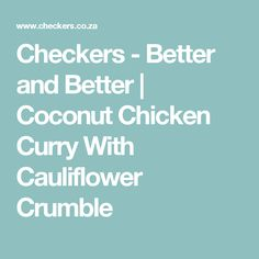 Checkers - Better and Better | Coconut Chicken Curry With Cauliflower Crumble