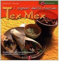 Amazon.it: I sapori della cucina tex mex - Anna Prandoni, Fabio Zago - Libri