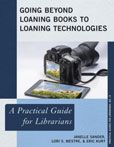 Going Beyond Loaning Books to Loaning Technologies : a Practical Guide for Librarians by Janelle Sander, Lori S. Mestre, Eric Kurt  #DOEBibliography
