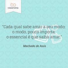 """""""O essencial é que saiba amar"""" - Machado de Assis"""