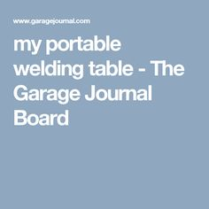 my portable welding table - The Garage Journal Board