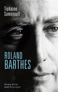 Roland Barthes : biographie / Tiphaine Samoyault. Seuil, cop. 2015