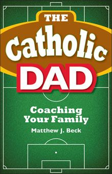 The Catholic Dad: Coaching Your Family by Matthew J. Beck http://www.liguori.org/productdetails.cfm?PC=11967