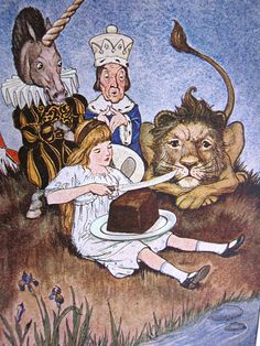 The Lion and the Unicorn  Were fighting for the crown  The lion beat the unicorn  All around the town.    Some gave them white bread,  And some gave them brown;  Some gave them plum cake  and drummed them out of town The Lion & the Unicorn in Alice in Wonderland