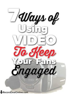 7 Ways of Using Video To Keep Your Fans Engaged