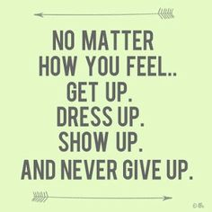 No Matter How You Feel... #quote