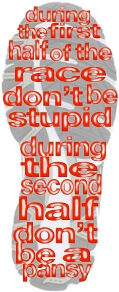 A quote that I live by on race day!! Don't be stupid and don't be a wimp!