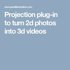 Projection plug-in to turn 2d photos into 3d videos