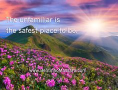 BENTINHO MASSARO - The unfamiliar is the safest place to be. - Inspirational Quotes - 14-day free trial https://www.trinfinityacademy.com