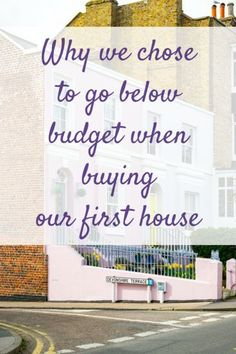 Why we chose to go well below budget when buying our first house - Savvy in Somerset