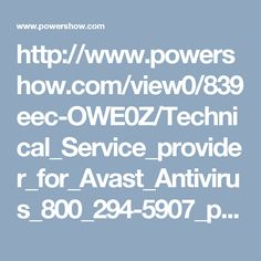 http://www.powershow.com/view0/839eec-OWE0Z/Technical_Service_provider_for_Avast_Antivirus_800_294-5907_powerpoint_ppt_presentation