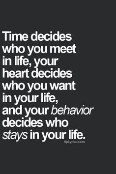 Time decides who you meet...