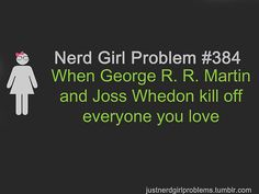 Nerd Girl Problem #384... Joss usually brings them back though... at least in comics