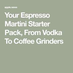 Your Espresso Martini Starter Pack, From Vodka To Coffee Grinders Coffee Grinders, Espresso Martini, Best Espresso, Black Chalkboard, Martinis, Infatuation, Vodka, Packing, Bag Packaging