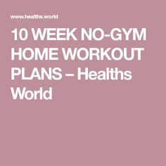 10 WEEK NO-GYM HOME WORKOUT PLANS – Healths World