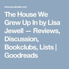 The House We Grew Up In by Lisa Jewell — Reviews, Discussion, Bookclubs, Lists | Goodreads