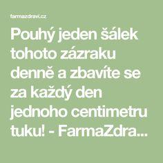 Pouhý jeden šálek tohoto zázraku denně a zbavíte se za každý den jednoho centimetru tuku! - FarmaZdravi.cz