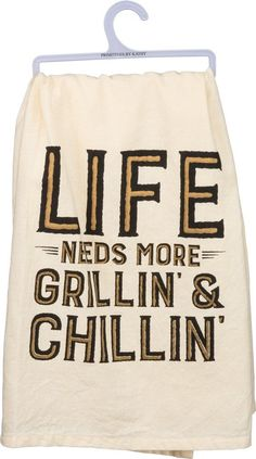 Life Needs More Grillin' & Chillin' Towel