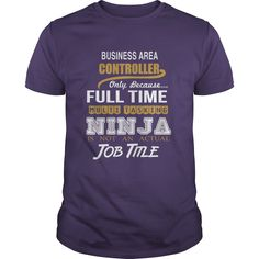 BUSINESS AREA CONTROLLER ONLY BECAUSE FULL TIME MULTI TASKING NINJA JOB TITLE #gift #ideas #Popular #Everything #Videos #Shop #Animals #pets #Architecture #Art #Cars #motorcycles #Celebrities #DIY #crafts #Design #Education #Entertainment #Food #drink #Gardening #Geek #Hair #beauty #Health #fitness #History #Holidays #events #Home decor #Humor #Illustrations #posters #Kids #parenting #Men #Outdoors #Photography #Products #Quotes #Science #nature #Sports #Tattoos #Technology #Travel #Weddings…