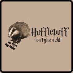 Hufflepuff are just CRAZY. They really just don't give a shit. Oh it's got a Slytherin? Oh, look at it EAT snakes.