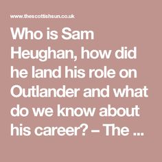 Who is Sam Heughan, how did he land his role on Outlander and what do we know about his career? – The Scottish Sun