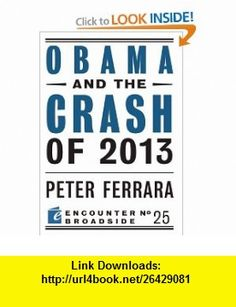 Obama and the Crash of 2013 (Encounter Broadsides) (9781594036248) Peter Ferrara , ISBN-10: 1594036241  , ISBN-13: 978-1594036248 ,  , tutorials , pdf , ebook , torrent , downloads , rapidshare , filesonic , hotfile , megaupload , fileserve