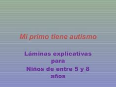 Mi primo-tiene-autismo by Pili Fernández, via Slideshare Reading, Books, Projects, Kids, Special Education, Children With Autism, Interesting Facts, Kids Education, Sensitivity