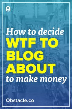 WTF to Blog About