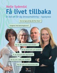 Få livet tillbaka : en bok om för låg ämnesomsättning - hypotyreos (häftad)