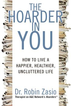 The Hoarder in You: How to Live a Happier, Healthier, Uncluttered Life by Robin Zasio. From the hit A&E show Hoarders, psychologist Dr. Robin Zasio shows readers how to take control of their stuff and de-clutter their lives. Recently, the once little-known condition of hoarding has become a household phrase-in part due to the popularity of the Emmy Award-winning television show Hoarders, which has captivated audiences with its stark and heartbreaking look at the people who suffer from…
