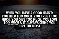 being screwed over quotes | ... quotes truths big heart yup living inspiration quotes true stories