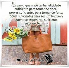 ✿⊱╮✿⊱╮✿⊱╮  Espero que você tenha felicidade suficiente para tornar-se doce;  provas suficientes para tornar-se forte;  dores suficientes para ser um humano autêntico;  esperança suficiente para ser feliz...'  Madre Teresa de Calcutá