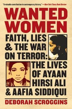 Wanted Women: Faith, Lies, and the War on Terror: The Lives of Ayaan Hirsi Ali and Aafia Siddiqui by Deborah Scroggins. $12.74. Publisher: Harper Perennial (January 8, 2013). Save 25% Off!