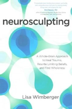 Neurosculpting: A Whole-Brain Approach to Heal Trauma, Rewrite Limiting Beliefs, and Find Wholeness (Paperback) - 16360706 - Overstock - Great Deals on General Self-Help - Mobile