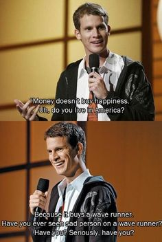 Daniel Tosh. Favorite quote!