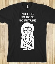 1c21e0e82 ... tshirt (21.00 USD) by FreebirdApparelUK. See more. No Life. No Hope. No  Future. my girl Daria! #daria #
