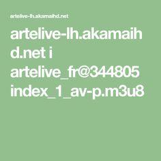 artelive-lh.akamaihd.net i artelive_fr@344805 index_1_av-p.m3u8
