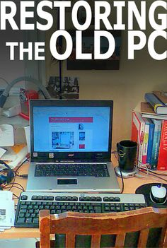Restoring the Old PC tutorial. Made my unusable PC USABLE once more.