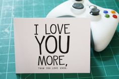 "This card is right on. One of the most heart wrenching things my boyfriend ever said to me was ""I love you more than I love video games."" Listen, dudes. He loves video games more than he loves breathing."