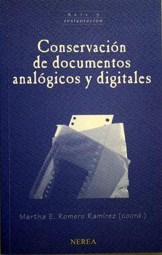 Conservación de documentos análogicos y digitales / Martha E. Romero Ramírez (coord.). + info: http://www.nerea.net/colecciones/conservacion-de-documentos-analogicos-y-digitales