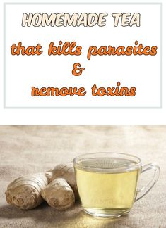 Homemade tea that kills parasites and remove toxins.
