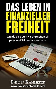 Das Leben in finanzieller Freiheit: Wie du dir durch Nischenseiten ein passives Einkommen aufbaust (online Geld verdienen)