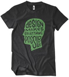 Design Makes Everything Possible T-Shirt