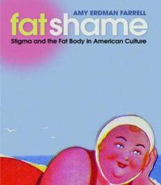 Fat Shame: Stigma And The Fat Body In American Culture PDF