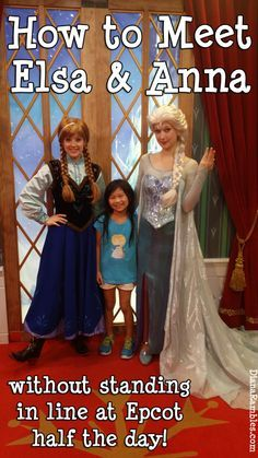 How to Meet Elsa and Anna without standing in line all day!