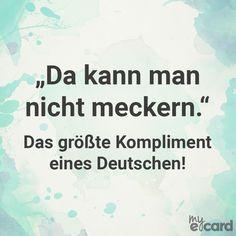 """""""Da kann man nicht meckern."""" Das größte Kompliment eines Deutschen!"""