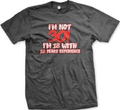 Im Not 18 With 12 Years Experience Mens T Shirt Birthday Novelty Gag Funny Tee XX Large Charcoal