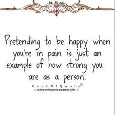 so I would suppose that actually BEING happy even whilst in pain would make one a very strong person? back pain meaning